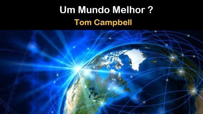 Um Mundo Melhor – Tom Campbell